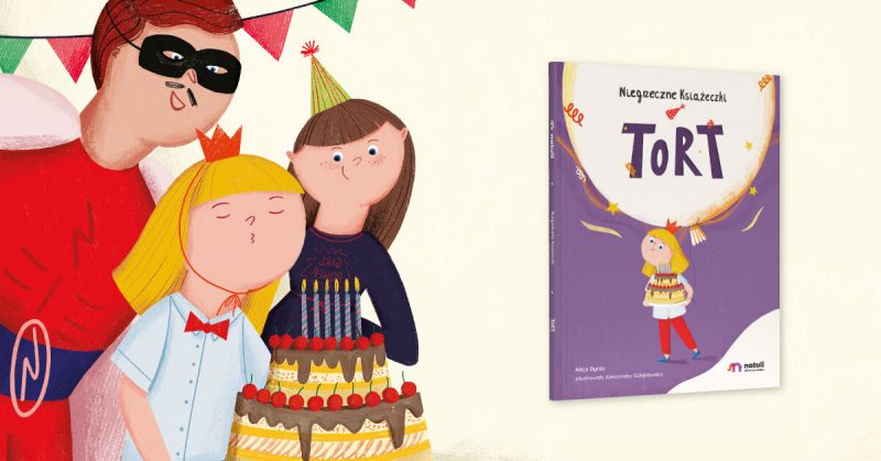 """O dziecięcej złości i przyjęciu urodzinowym – """"Tort"""""""